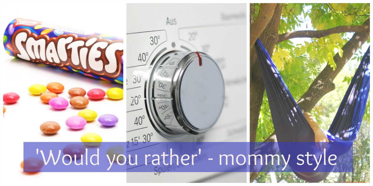 'Would you rather' - mommy style