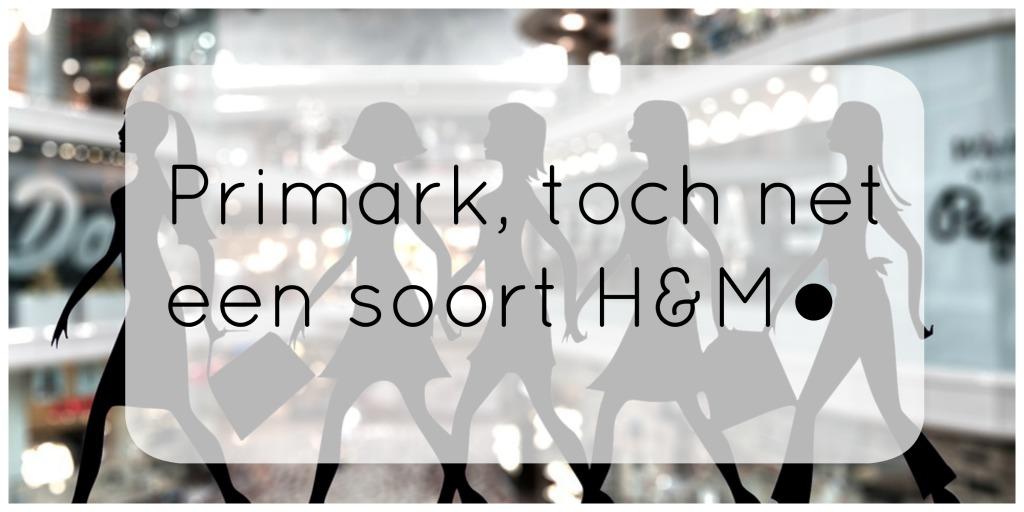 Primark, toch net een soort H&M