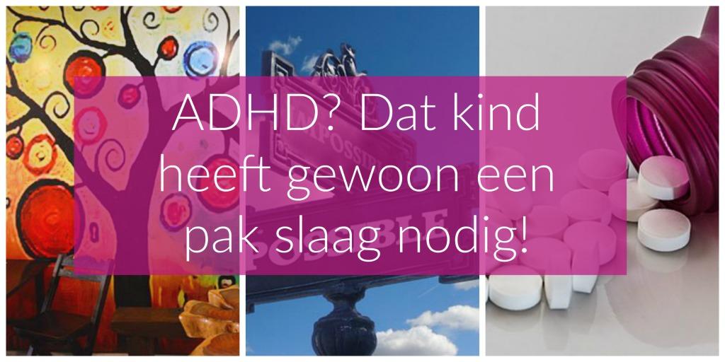 ADHD Dat kind heeft gewoon een pak slaag nodig!