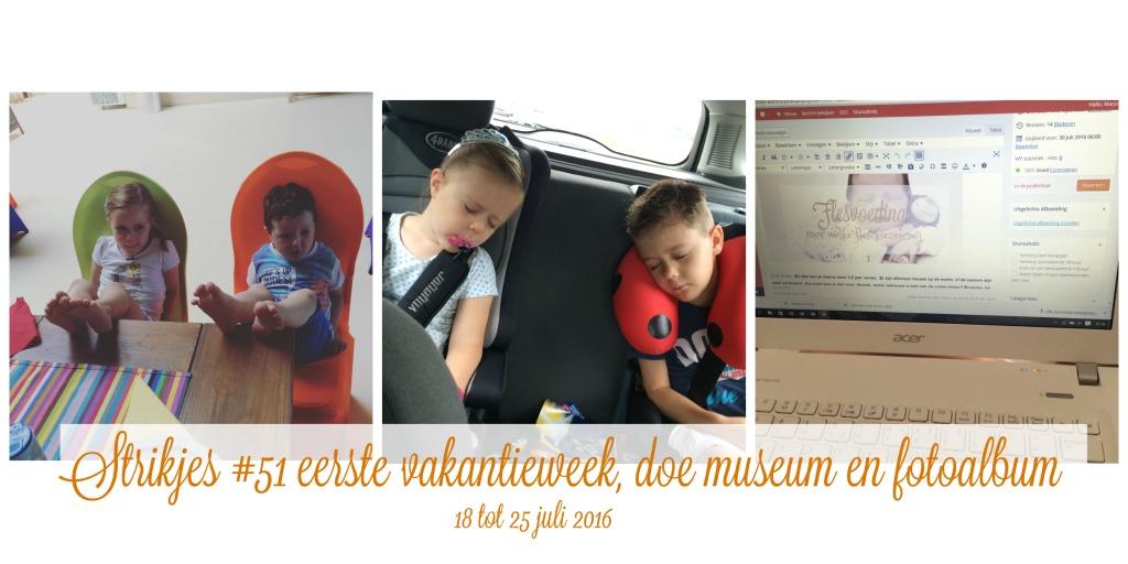 Strikjes #51 eerste vakantieweek, doe museum en fotoalbum